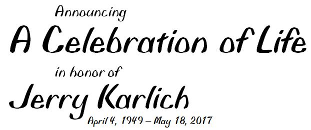 Announcing a Celebration of Life in honor of Jerry Karlich
